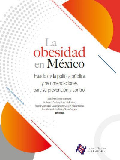 La Obesidad en México. Estado de la política pública y recomendaciones para su prevención y control