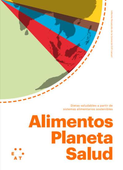 Alimentos - Planeta - Salud: Dietas saludables a partir de sistemas alimentarios sostenibles