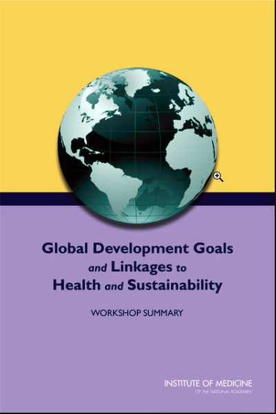 Global Development Goals and Linkages to Health and  Sustainability: Workshop Summary