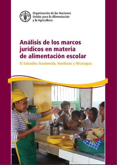 Análisis de los marcos jurídicos en materia de alimentación escolar: El Salvador, Guatemala, Honduras y Nicaragua
