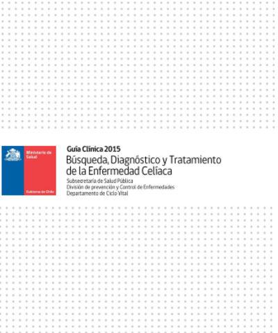 """Guía Clínica """"Búsqueda, Diagnóstico y Tratamiento de la Enfermedad Celíaca"""""""