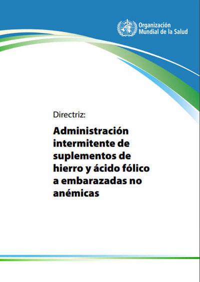 Administración intermitente de suplementos de hierro y ácido fólico a embarazadas no anémicas