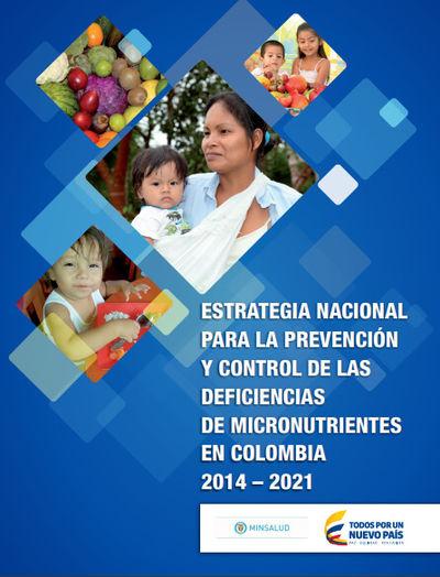 Estrategia nacional para la prevención y control de las deficiencias de micronutrientes en Colombia 2014 – 2021